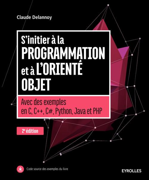 S'initier à la programmation et à l'orienté objet ; avec des exemples en C, C++, C#, Python, Java et PHP (2e édition)