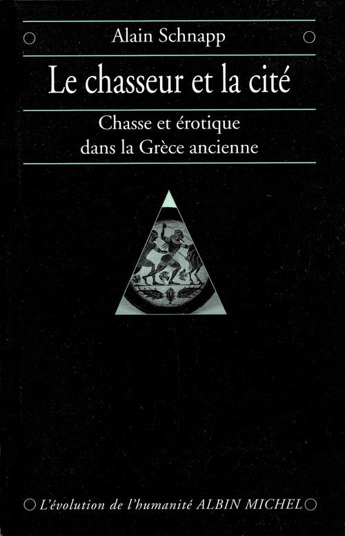 Le chasseur et la cité ; chasse et érotique dans la Grèce ancienne