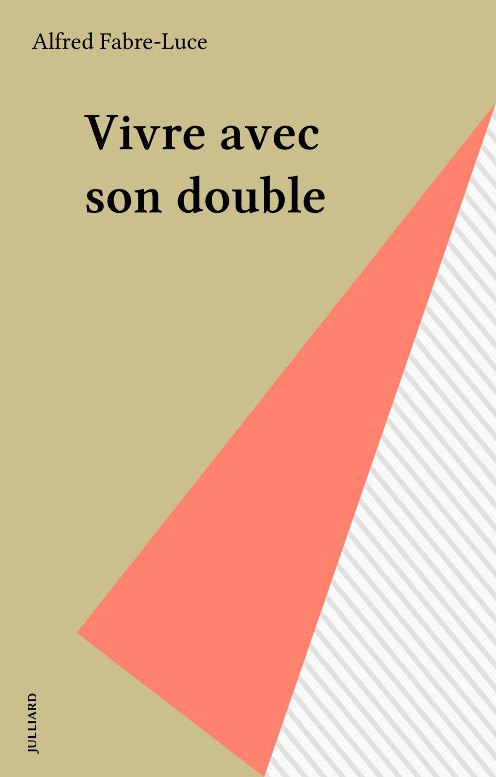 Vivre avec son double  - Fabre Luce/A  - Alfred Fabre-Luce