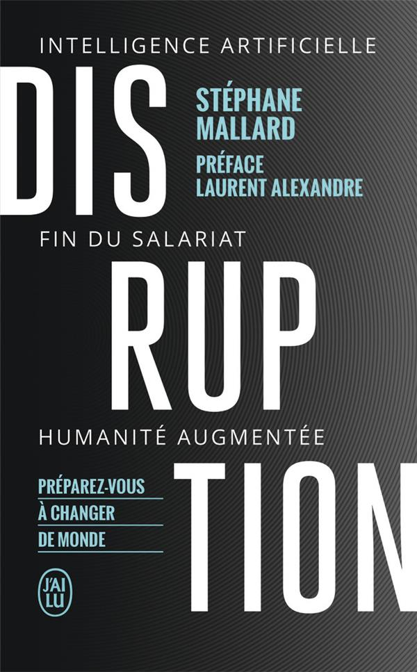 Disruption ; intelligence artificille, fin du salariat, humanité augmentée