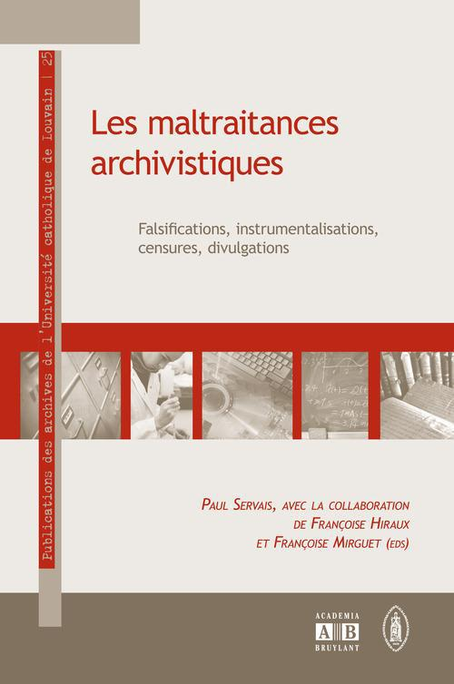 Les maltraitances archivistiques ; falsifications, instrumentations, censures, divulgations