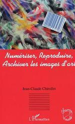 Vente Livre Numérique : Numériser, reproduire, archiver les images d'art  - Jean-Claude Chirollet