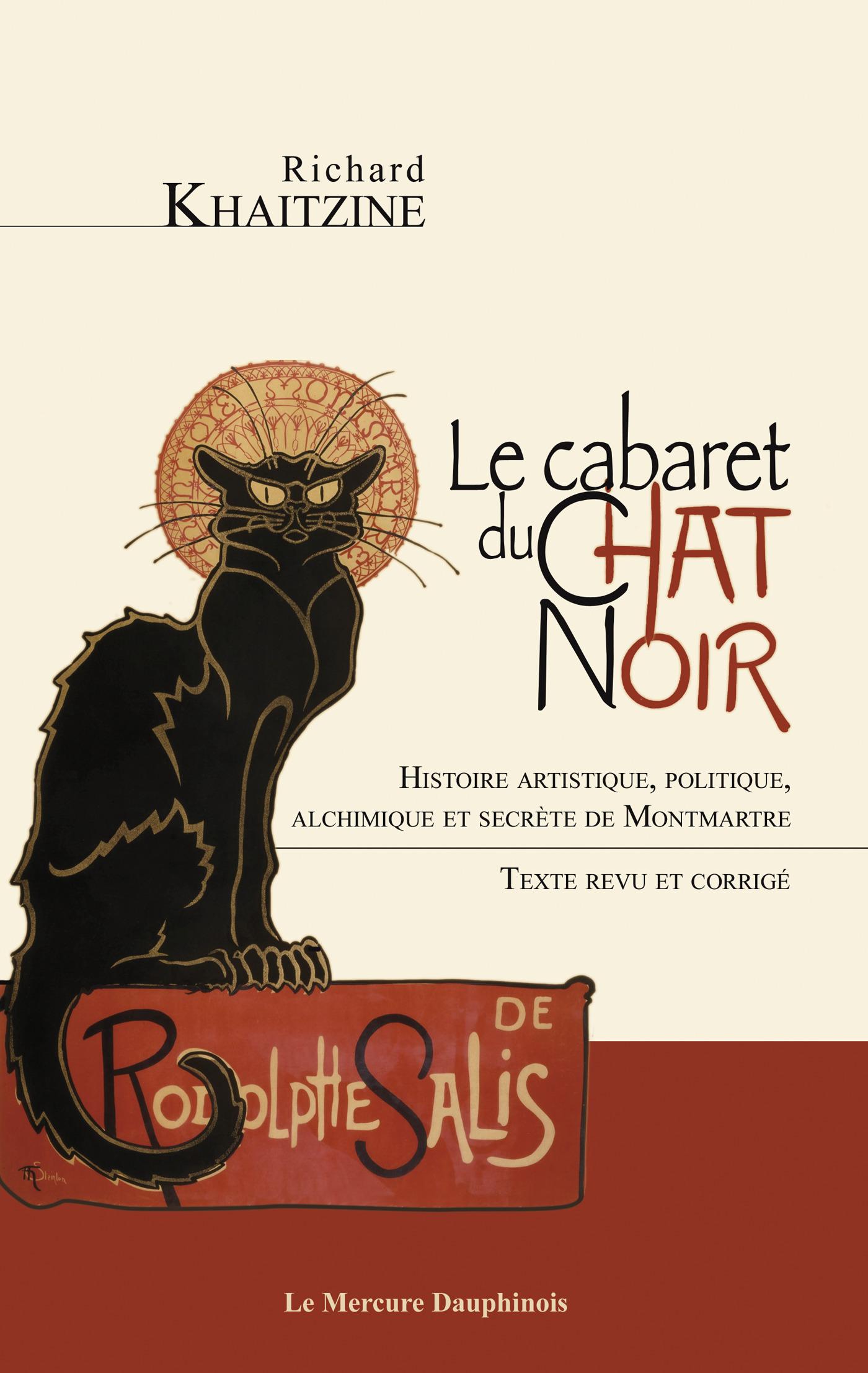 le cabaret du Chat noir ; histoire artistique, politique, alchimique et secrète de Montmartre