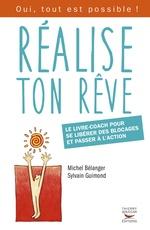Réalise ton rêve. Le livre-coach pour se libérer des blocages et passer à l'action  - Sylvain Guimond - Michel Bélanger