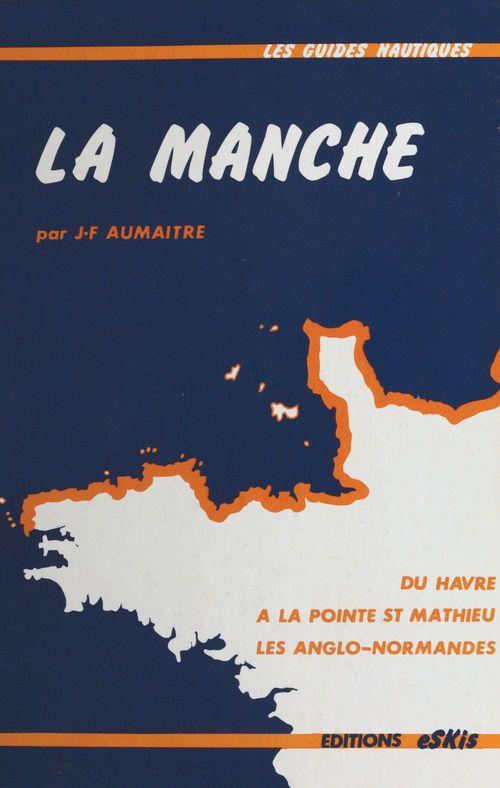 La Manche : Du Havre à la pointe St Mathieu en passant par les îles anglo-normandes