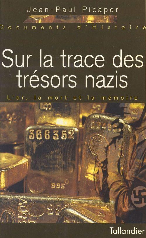 Sur la trace des tresors nazis l or la mort et la memoire