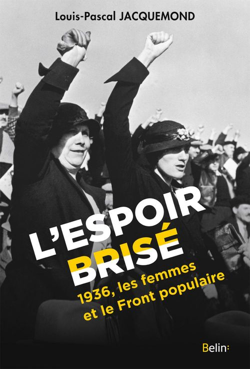 L'espoir brisé ; 1936, les femmes et le front populaire
