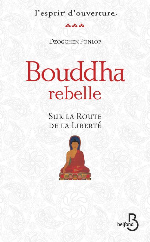 Bouddha rebelle ; sur la route de la liberté