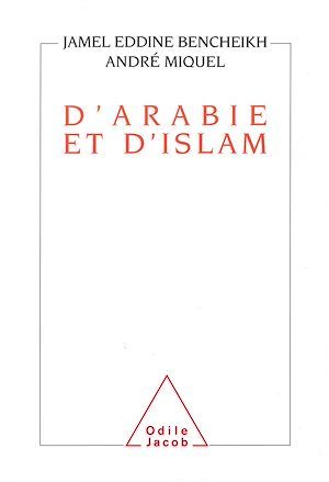 D'Arabie et d'Islam  - André Miquel  - Miquel  - Jamel-Eddine Bencheikh