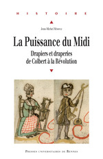 La puissance du Midi ; drapiers et draperies de Colbert à la Révolution  - Jean-Michel Minovez