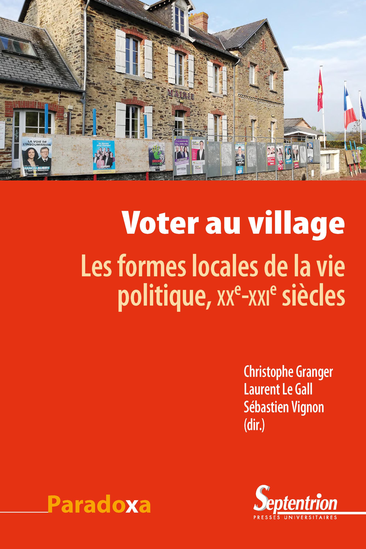 Voter au village ; les formes locales de la vie politique, XXe-XXIe siècles