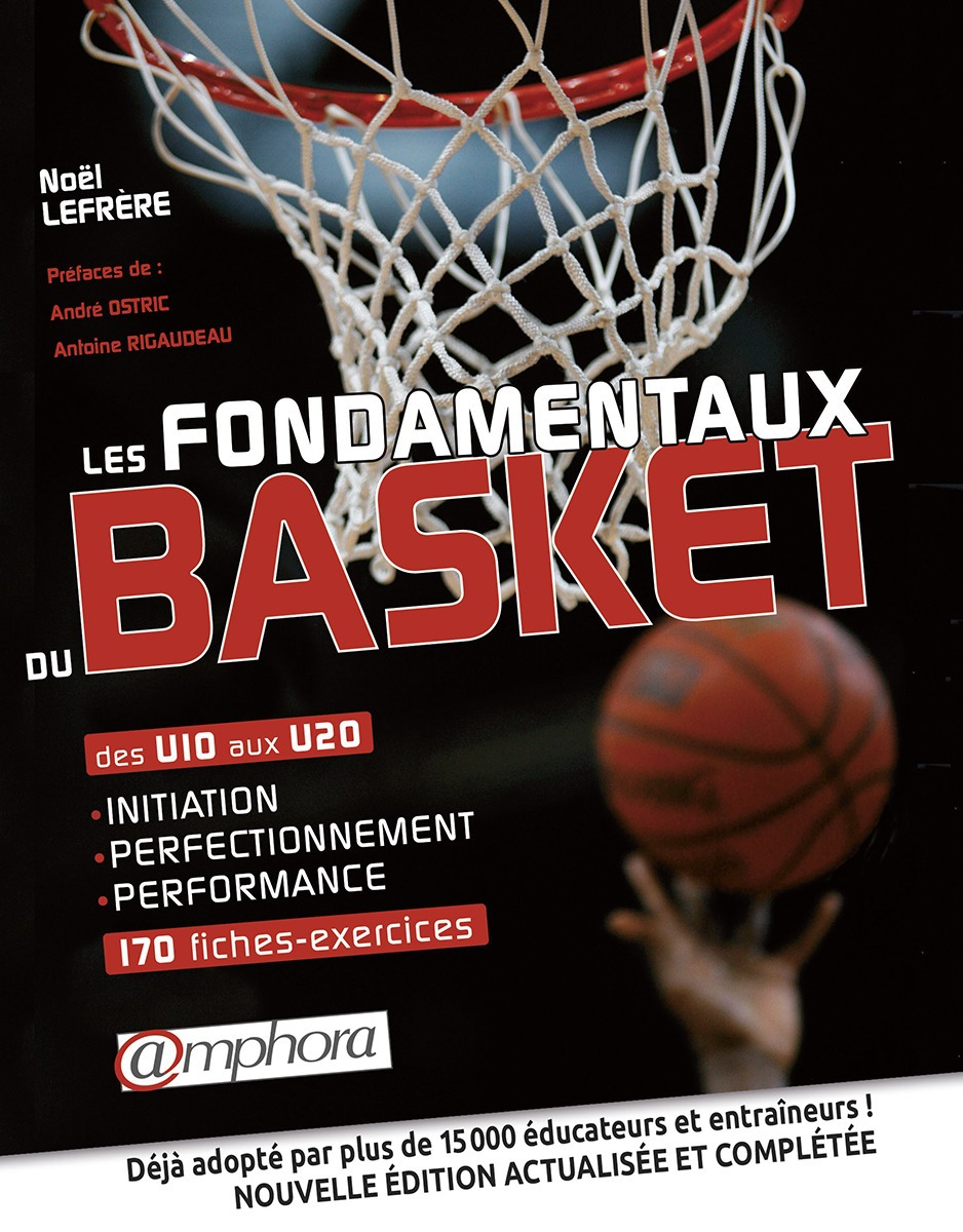Les fondamentaux du basket ; initiation, perfectionnement, performance ; 170 fiches exercices