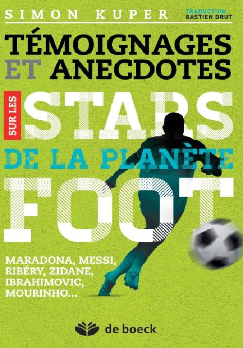Témoignages et anecdotes sur les stars de la planète foot ; Maradona, Messi, Ronaldo, Zidane, Platini, Mourhino...