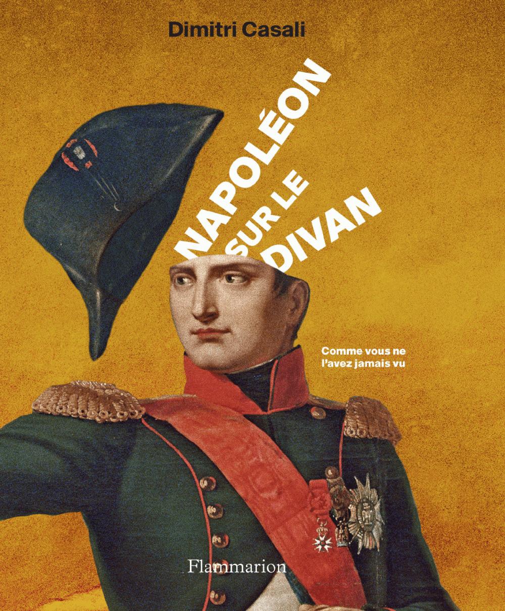 Napoléon sur le divan ; comme vous ne l'avez jamais vu