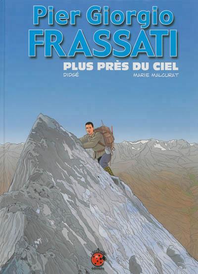 Pier Giorgio Frassati ; plus près du ciel