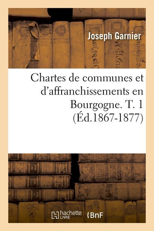 Chartes de communes et d'affranchissements en Bourgogne. t.1 ; édition 1867-1877
