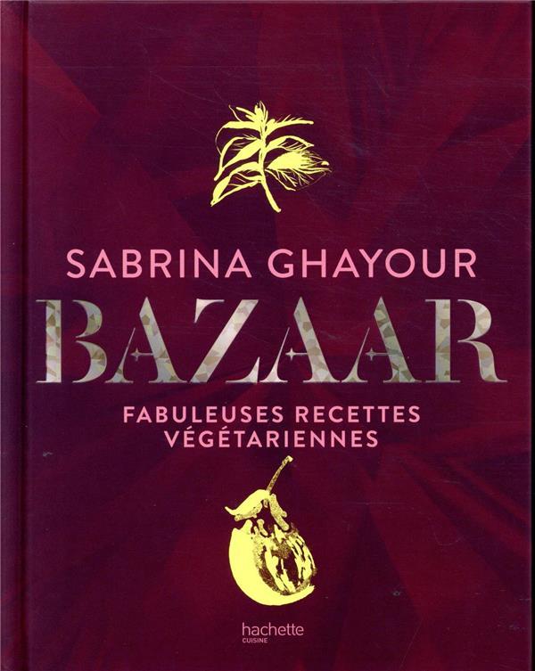 Bazaar ; fabuleuses recettes végétariennes