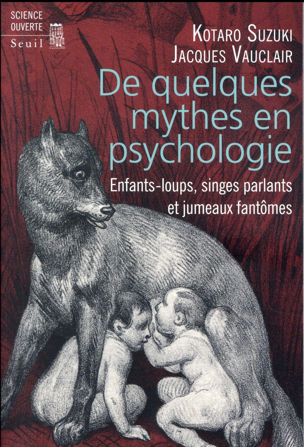 De quelques mythes en psychologie ; enfants-loups, singes parlants et jumeaux fantômes