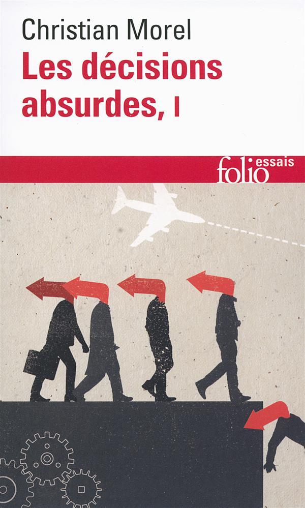 LES DECISIONS ABSURDES T.1  -  SOCIOLOGIE DES ERREURS RADICALES ET PERSISTANTES (EDITION 2014) Morel Christian