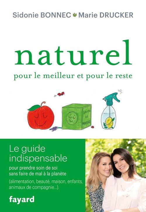 Naturel pour le meilleur et pour le reste ; le guide indispensable pour prendre soin de soi sans faire de mal à la planète