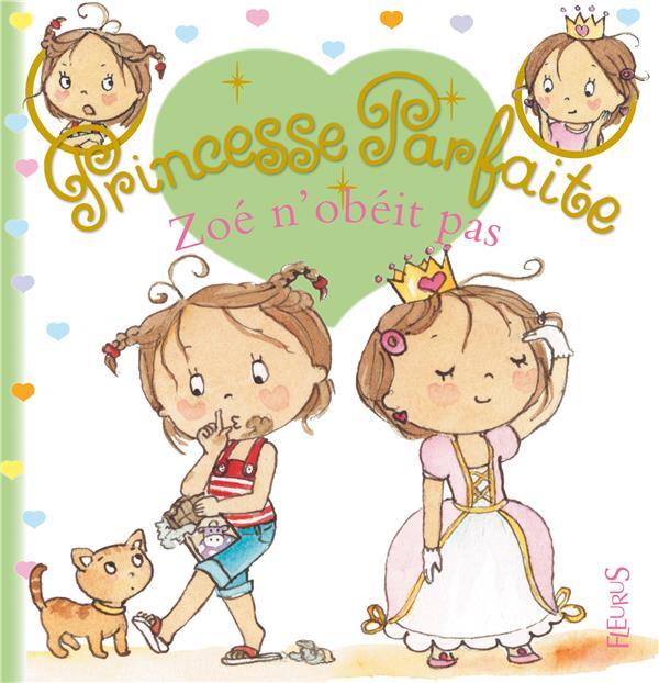 Princesse Parfaite T.19 ; Zoe N'Obeit Pas