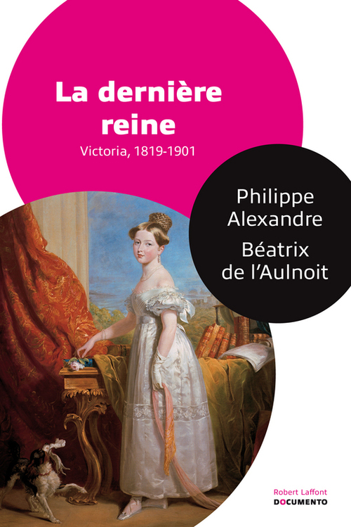 La dernière reine ; Victoria, 1818-1901