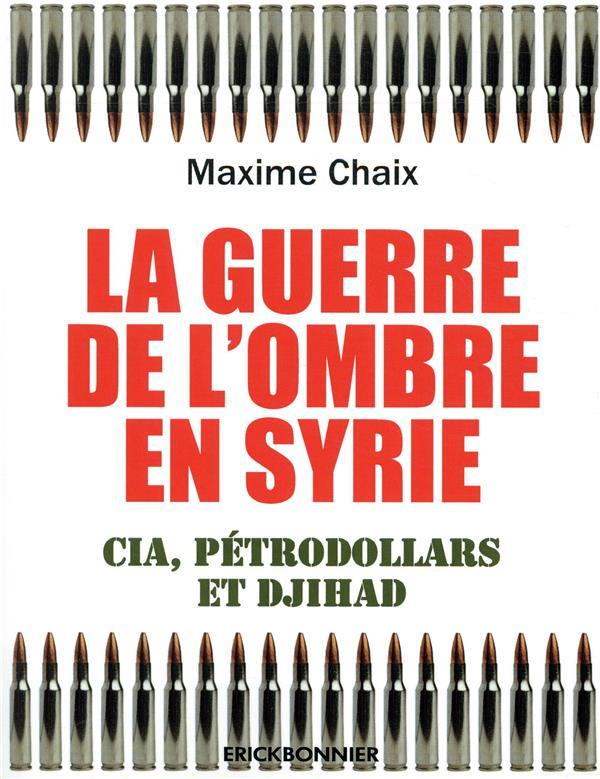 La guerre de l'ombre en Syrie ; CIA, pétrodollard et djihad