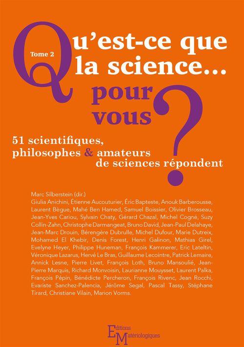 Qu'est-ce que la science... pour vous ? t.2 ; 51 scientifiques, philosophes et amateurs de sciences répondent