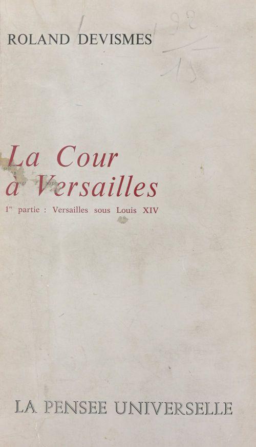 La cour à Versailles (1)  - Roland Devismes