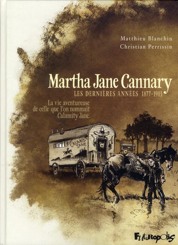 Martha Jane Cannary t.3 ; les années 1877-1903 ; la vie aventureuse de celle que l'on nommait Calamity Jane