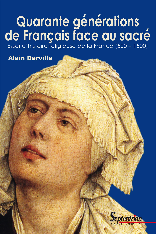 Quarante générations de Français face au sacré  - Alain Derville
