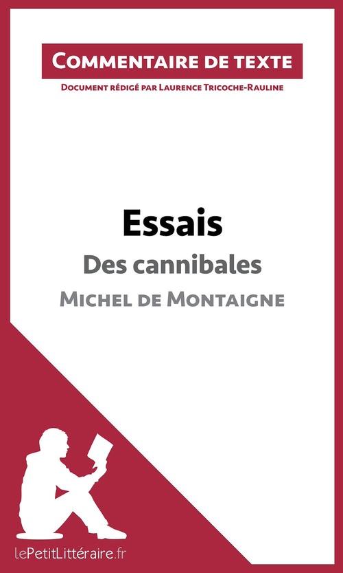 Commentaire composé ; essais de Montaigne ; des cannibales ; livre I, chapitre XXXI