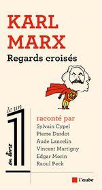 Karl Marx. Regards croisés  - Edgar MORIN - Aude LANCELIN - Pierre DARDOT - Sylvain CYPEL - Vincent MARTIGNY