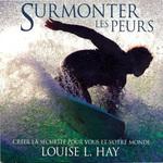 Vente AudioBook : Surmonter les peurs : Créer la sécurité pour vous et votre monde  - Louise L. Hay