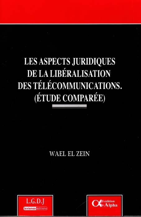 Les aspects juridiques de la libéralisation des télécommunications (étude comparée)
