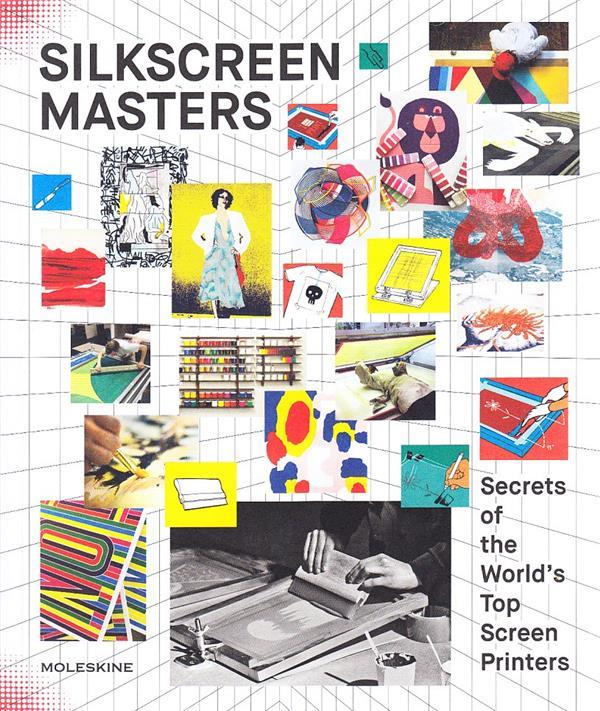 Silkscreen masters ; secrets of the world's top screen printers