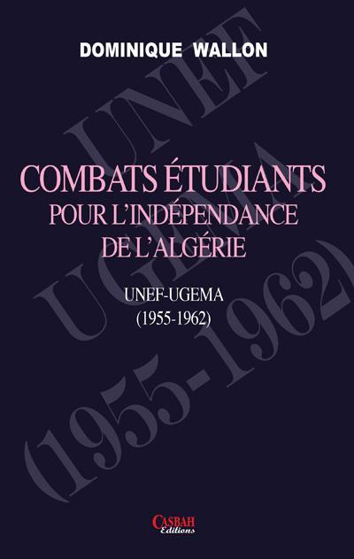 Combats étudiants pour l'indépendance de l'Algérie ; unef-ugema (1955-1962)