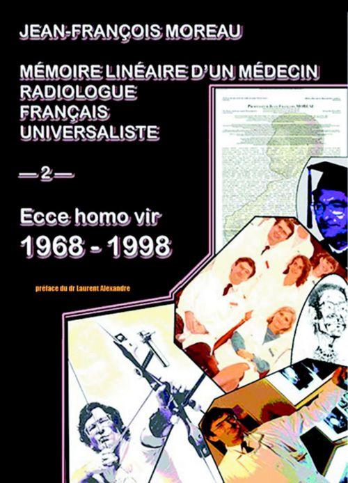 Mémoire linéaire d'un médecin radiologue français universaliste t.2 ; ecce homo vir 1968-1998