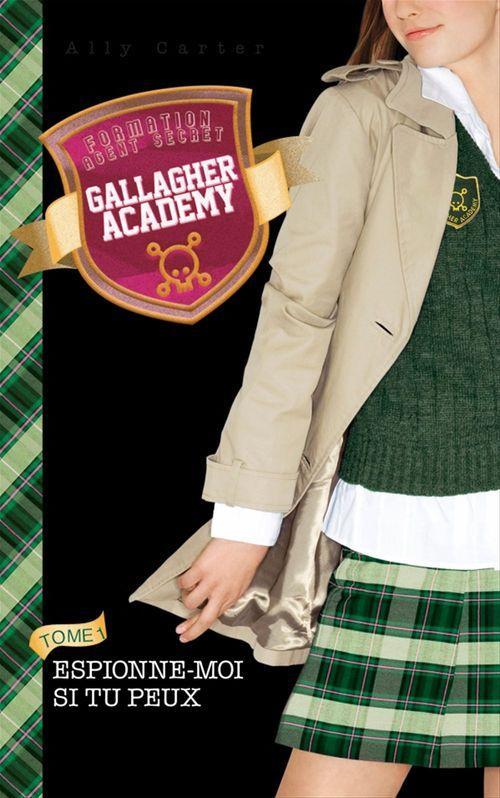 Gallagher Academy 2 - Espionne-moi si tu peux