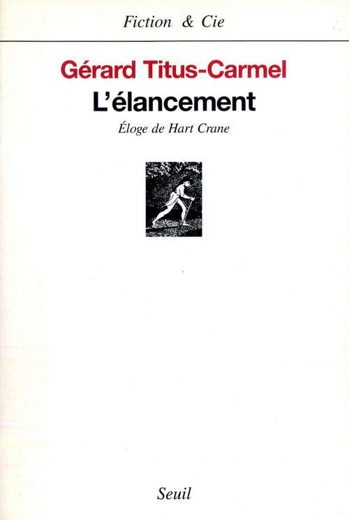 L'Elancement. Eloge de Hart Crane  - Gérard Titus-Carmel