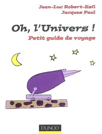 Oh, L'Univers ! - Petit Guide De Voyage