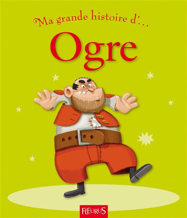 MA TOUTE PREMIERE GRANDE HISTOIRE DE... ; ogre