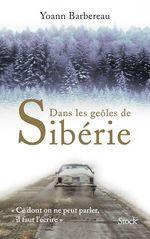 Dans les geôles de Sibérie  - Yoann Barbereau
