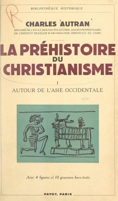 La préhistoire du christianisme (1). Autour de l'Asie occidentale  - Charles Autran