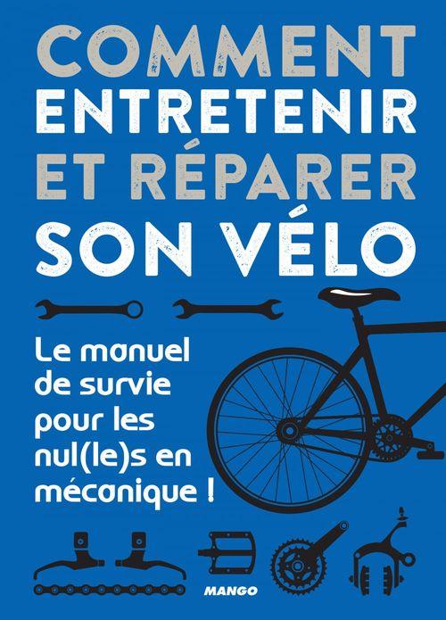 Comment entretenir et réparer son vélo ; le manuel de survie pour les nul(le)s en mécanique !