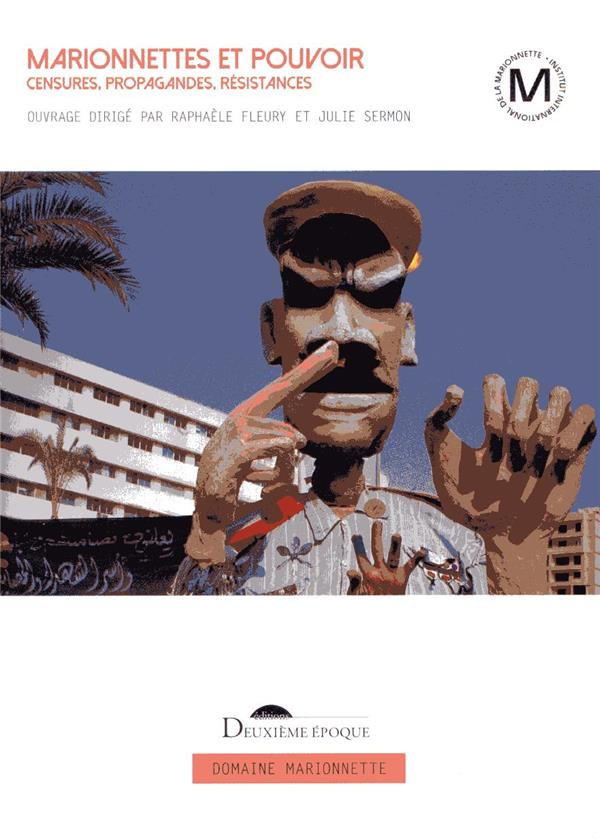 Marionnettes et pouvoir ; censures, propagandes, résistances
