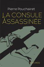 La consule assassinée  - Pierre POUCHAIRET