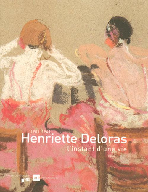 Henriette Deloras ; l'instant d'une vie 1901-1941