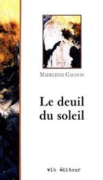 Vente EBooks : Le deuil du soleil  - Madeleine Gagnon