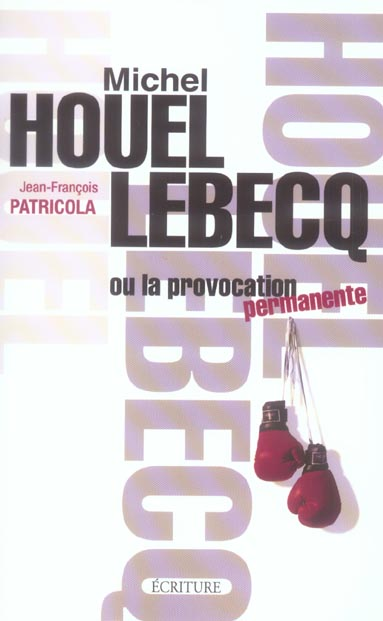 Houellebecq Ou La Provocation Permanente